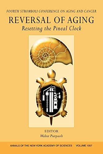 Reversal of Aging: Resetting the Pineal Clock (Fourth Stromboli Conference on Aging and Cancer), Volume 1057 (Annals of the New York Academy of Sciences)