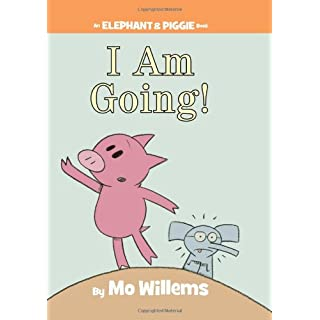 I Am Going! (An Elephant and Piggie Book) (An Elephant and Piggie Book (11))
