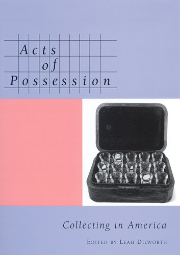 Download Acts of Possession: Collecting in America PDF