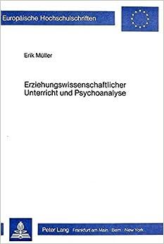 Erziehungswissenschaftlicher Unterricht Und Psychoanalyse (Europhaische Hochschulschriften. XI)