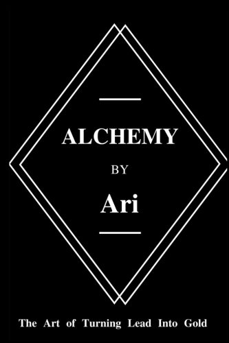 Alchemy By Ari: The Art of Turning Lead Into Gold