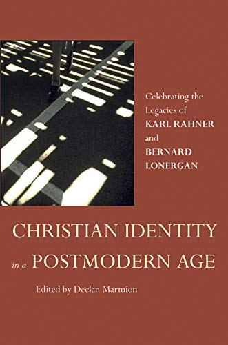 Christian Identity In A Postmodern Age  Celebrating The Legacies Of Karl Rahner And Bernard Lonergan