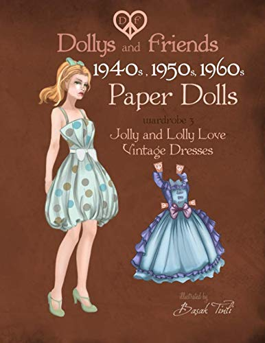 (Dollys and Friends 1940s, 1950s, 1960s Paper Dolls: Wardrobe 3 Jolly and Lolly Love vintage dresses (Volume)