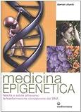 Medicina epigenetica. Felicità e salute attraverso la trasformazione consapevole del DNA