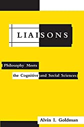 Liaisons: Philosophy Meets the Cognitive and Social Sciences (Bradford Books)