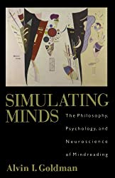 Simulating Minds: The Philosophy, Psychology, and Neuroscience of Mindreading (Philosophy of Mind)
