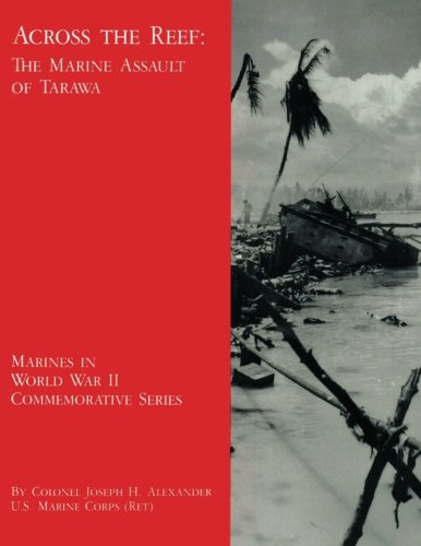 Across the Reef: The Marine Assault of Tarawa (Marines in World War II Commemorative Series) PDF