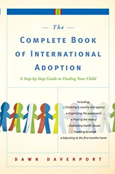 The Complete Book of International Adoption: A Step by Step Guide to Finding Your Child by [Davenport, Dawn]