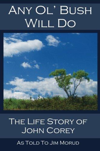 Any Ol' Bush Will Do: The Life Story of John Corey