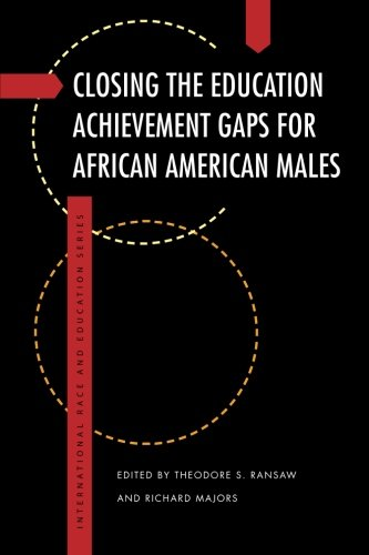 Closing the Education Achievement Gaps for African American Males (International Race and Education Series)