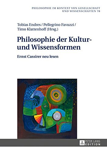 Philosophie der Kultur- und Wissensformen: Ernst Cassirer neu lesen (Philosophie im Kontext von Gesellschaft und Wissenschaften, Band 78)