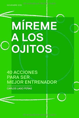 Mireme a los ojitos: 40 acciones para ser mejor entrenador (Cortita y al Pie) por Carlos Lago Peñas