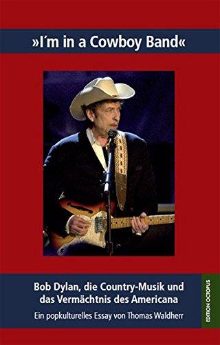 I'm in a cowboy band: Bob Dylan, die Country-Musik und das Vermächtnis des Americana