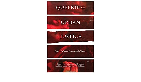 Queer of Colour Formations in Toronto Queering Urban Justice
