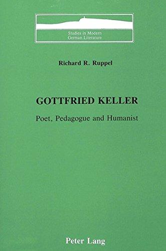 Gottfried Keller: Poet, Pedagogue and Humanist (Studies in Modern German Literature)