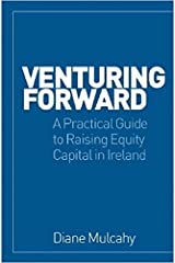 Venturing Forward: A Practical Guide to Raising Equity Finance in Ireland Paperback