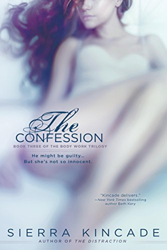 The Confession The Body Work Trilogy Book 3 Kindle Edition By
