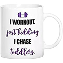 ZMvise I Workout Just Kidding I Chase Toddler Fashion Quotes White Ceramic Mug Cup Perfect Christmas Halloween Gfit