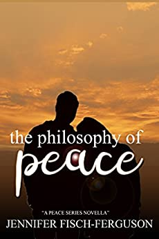 the philosophy of peace: a peace series novella by [Fisch-Ferguson, Jennifer]