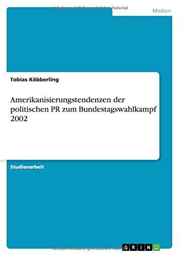 Amerikanisierungstendenzen der politischen PR zum Bundestagswahlkampf 2002 (German Edition) ebook