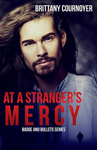 At a Stranger's Mercy (Badge and Bullets Book 1) by [Cournoyer, Brittany]