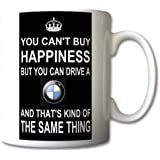 Novelty MUG ≈ YOU CAN'T BUY HAPPINESS BUT YOU CAN DRIVE A BMW AND THAT'S KIND OF THE SAME THING ≈ Perfect for any modern or classic BMW 1 3 5 6 7 8 series or Mini car owner or enthusiast - an ideal fathers day birthday or christmas gift or fun present for tea or coffee drinker - keep calm and carry on style - listing category mug mugs cup cups