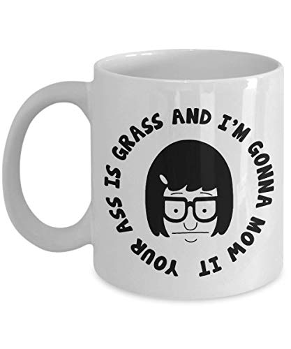 (Tina Belcher Your Ass Is Grass and I'm Gonna Mow It Tina Belcher Funny Quote Illustrated Ceramic Coffee Mug Drink Cup, Unique Coffee Mug, Novelty coffee mug 11 OZ)