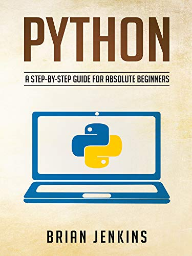 Python: Python programming.A Step-by-Step Guide For Absolute Beginners