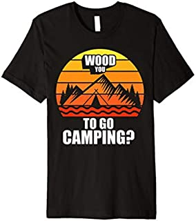 [Featured] Wood You To Go Camping Camper Gifts Funny Camping Premium in ALL styles | Size S - 5XL