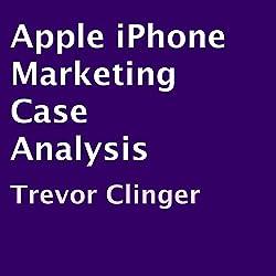 Apple iPhone Marketing Case Analysis