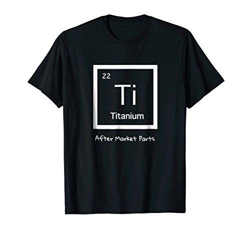 Hip Replacement T-shirt - Titanium Ti After Market Parts (Titanium Replacement)