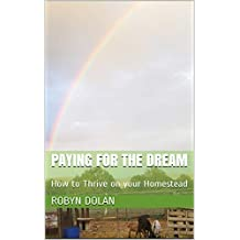 Paying for the Dream: How to Thrive on your Homestead (Get Out of the City and Thrive Book 3)