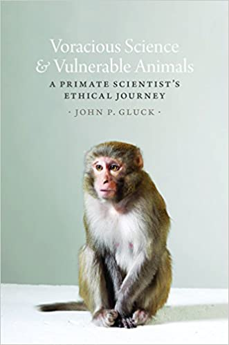 Voracious Science And Vulnerable Animals A Primate Scientists Ethical Journey Animal Lives 1st Edition