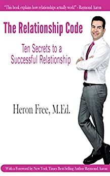 The Relationship Code: Ten Secrets to a Successful Relationship by [Free, Heron]