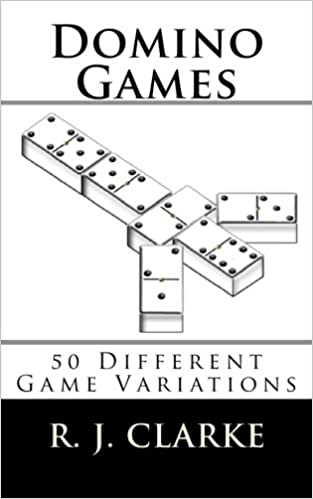 Domino Games: 50 Different Game Variations: R J Clarke