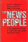 img - for The News People: A Sociological Portrait of American Journalists and Their Work book / textbook / text book