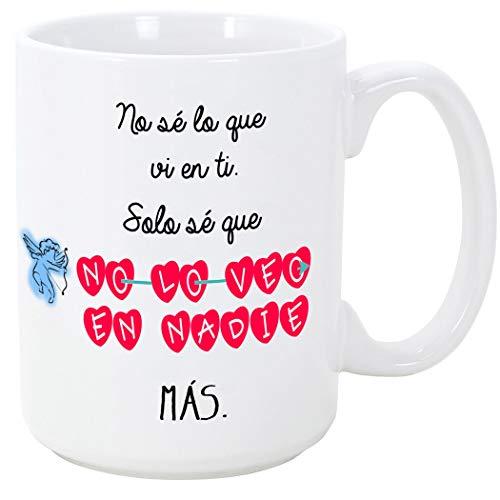 Taza para regalar a enamorados/San Valentín – No sé lo que vi en ti, solo sé que no lo veo en nadie más – cerámica 350…