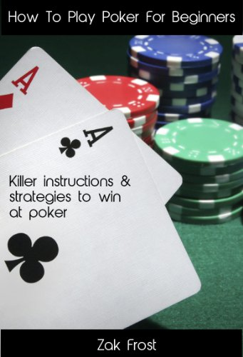 How To Play Poker For Beginners Killer Instructions And Strategies