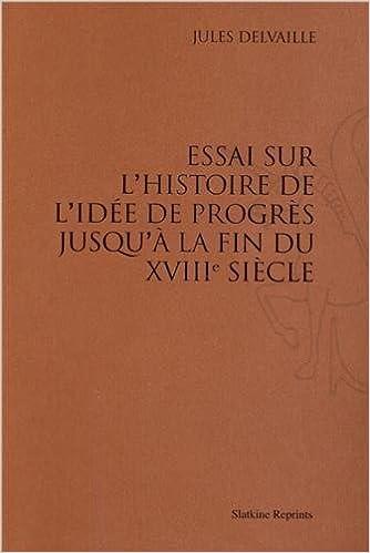 Livre gratuits en ligne Essai Sur l'Histoire de l'Idée de Progres Jusqu'a la Fin du Xviiie Siecle. (1910) pdf, epub
