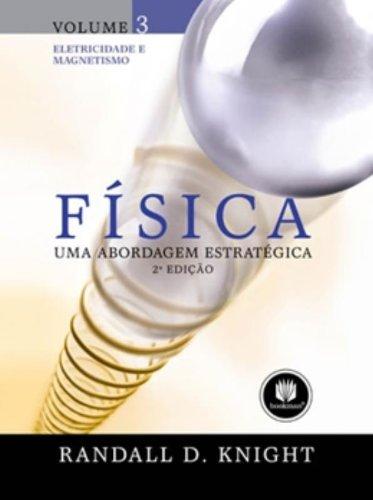 FÍSICA: UMA ABORDAGEM ESTRATÉGICA - VOLUME 3: ELETRICIDADE E MAGNETISMO PHYSICS: A STRATEGIC APPROACH - VOLUME 3: ELECTRICITY AND MAGNETISM IN PORTUGUESE PDF