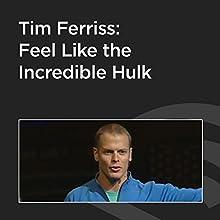 Tim Ferriss: Feel Like the Incredible Hulk Speech by Tim Ferriss Narrated by Tim Ferriss