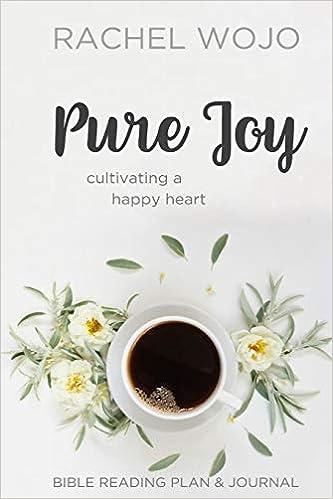 Pure Joy: Bible Reading Plan & Journal: Rachel Wojo