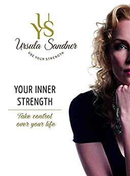 Your Inner Strength: Take Control Over Your Life by [Sandner, Dr. Ursula Yvonne]