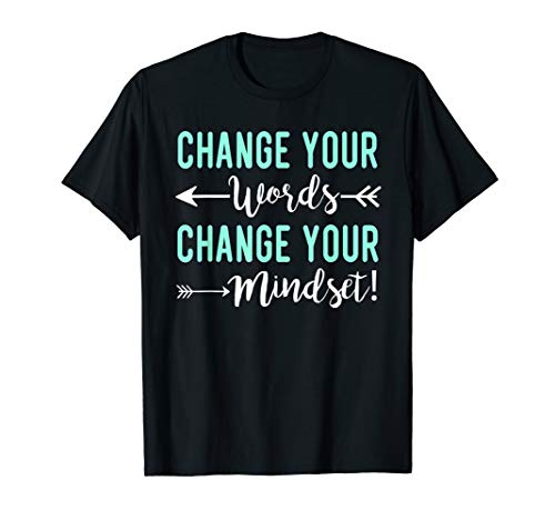 Change Your Words Change Your Mindset T-Shirt
