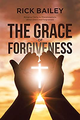 The Grace of Forgiveness: Bringing Clarity to Misconceptions about Grace and Forgiveness