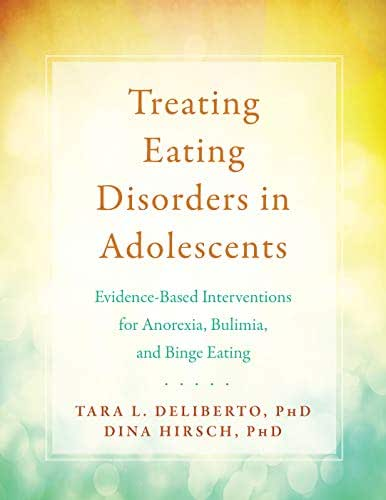 Treating Eating Disorders in Adolescents: Evidence-Based Interventions for Anorexia, Bulimia, and Binge Eating