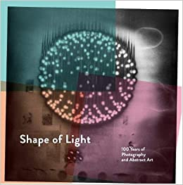 Shape of Light: 100 years of Photography and Abstract Art Paperback – 3 May 2018