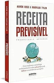 Receita Previsível (Predictable Revenue): Como implantar a metodologia revolucionária de vendas outbound que p