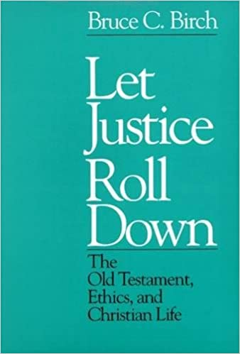 Let Justice Roll Down The Old Testament Ethics And Christian Life