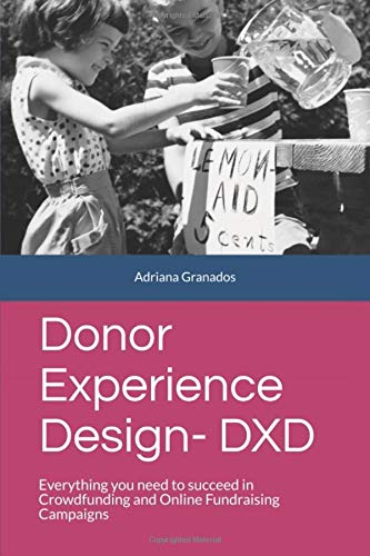 Donor Experience Design – DXD: Everything you need to succeed in Crowdfunding and Online Fundraising Campaigns